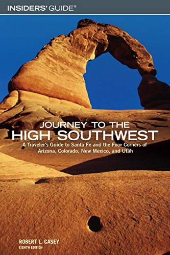 Journey to the High Southwest, 8th: A Traveler's Guide to Santa Fe and the Four Corners of Arizona, Colorado, New Mexico, and Utah