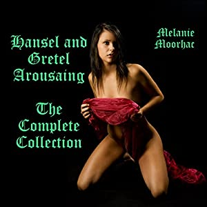 The Hansel and Gretel Arousing Collection Complete Audiobook