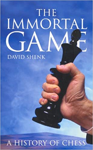 The Immortal Game: A History of Chess by David Shenk