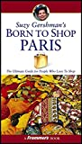 Suzy Gershman's Born to Shop Paris: The Ultimate Guide for Travelers Who Love to Shop