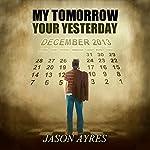 My Tomorrow, Your Yesterday | Jason Ayres