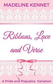 Ribbons, Lace and Verse: A Pride and Prejudice Variation by [Kennet, Madeline]