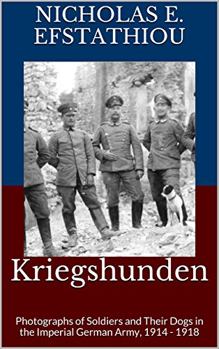 - Kriegshunden: Photographs of Soldiers and Their Dogs in the Imperial German Army, 1914 - 1918