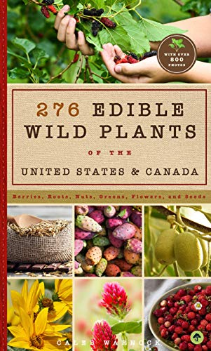 Book Cover: 276 Edible Wild Plants of the United States and Canada: Berries, Roots, Nuts, Greens, Flowers, and Seeds in All or the Majority of the US and Canada