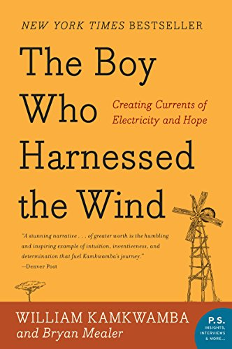 The Boy Who Harnessed the Wind: Creating Currents of Electricity and Hope (P.S.)