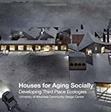 Houses for Aging Socially: Developing Third Place Ecologies