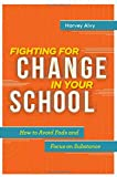 img - for Fighting for Change in Your School: How to Avoid Fads and Focus on Substance book / textbook / text book