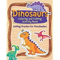 Dinosaurs Coloring and Cutting Activity Book: Cutting Practice for Preschoolers