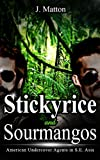 Stickyrice and Sourmangos: American Undercover Agents in S.E. Asia
