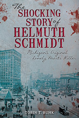 The Shocking Story of Helmuth Schmidt: Michigan's Original Lonely-Hearts (Michigan Heart)