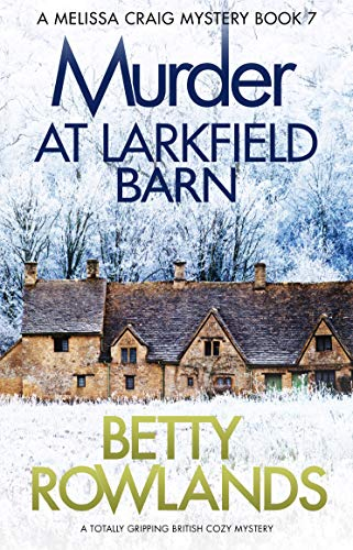 Murder at Larkfield Barn: A totally gripping British cozy mystery (A Melissa Craig Mystery Book 7) by [Rowlands, Betty]