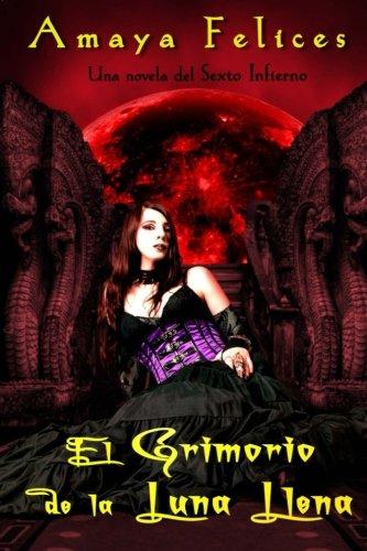 El grimorio de la luna llena (Sexto infierno) (Volume 2) (Spanish Edition) [Amaya Felices Otal] (Tapa Blanda)