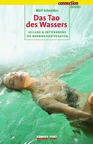 Das Tao des Wassers: Heilung & Entspannung. Die Warmwassertherapien