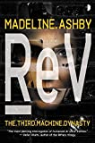 reV: The Third Machine Dynasty by Madeline Ashby