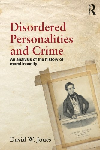 Disordered Personalities and Crime: An analysis of the history of moral insanity