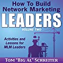 How to Build Network Marketing Leaders Volume Two: Activities and Lessons for MLM Leaders Hörbuch von Tom