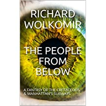 THE PEOPLE FROM BELOW: A FANTASY OF THE CRETACEOUS, & MANHATTAN'S SUBWAYS