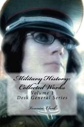 Military History: Collected Works: Volume 1 (Desk General)