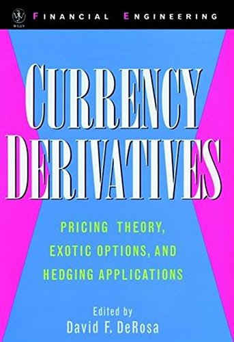 Currency Derivatives: Pricing Theory, Exotic Options, and Hedging Applications by David F DeRosa
