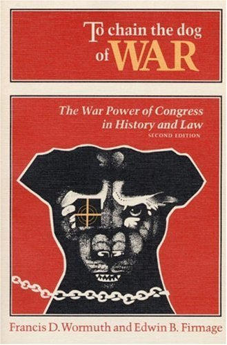 Rocket Dog Chain (To Chain the Dog of War: The War Power of Congress in History and Law by Francis Wormuth (1989-05-01))