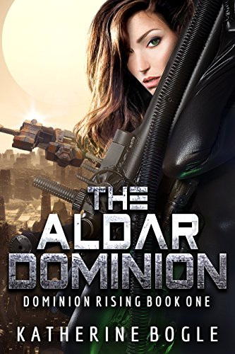 The Aldar Dominion (Dominion Rising Book 1) by [Bogle, Katherine]