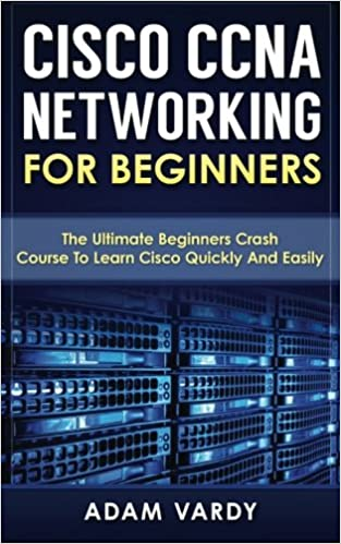 Cisco CCNA Networking For Beginners: The Ultimate Beginners