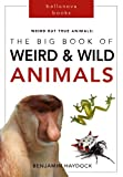 Weird but True Animals: The Big Book of Weird and Wild Animals: Weird Animal Books for Kids (Volume 1)