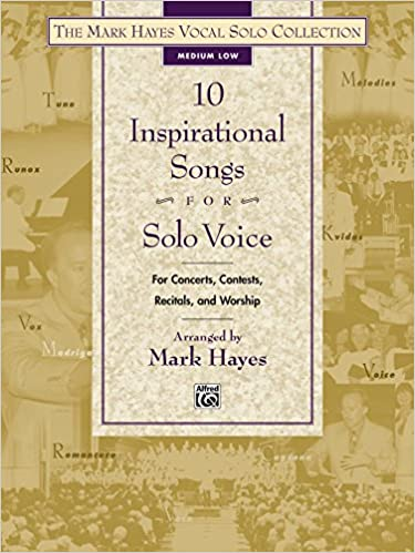 Download online The Mark Hayes Vocal Solo Collection - 10 Inspirational Songs for Solo Voice: Medium Low Voice (for Concerts, Contests, Recitals, and Worship) PDF