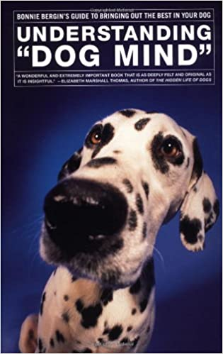 Understanding Dog Mind Bonnie Bergins Guide To Bringing Out The Best In Your Dog Paperback June 1 2000