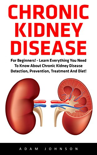 chronic-kidney-disease-for-beginners-learn-everything-you-need-to-know-about-chronic-kidney-disease-