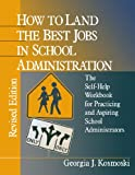 How to Land the Best Jobs in School Administration 9780803967991