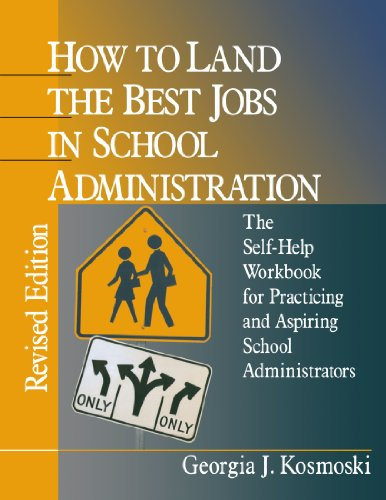 How to Land the Best Jobs in School Administration: The Self-Help Workbook for Practicing and Aspiring School Administrators (1-off Series)