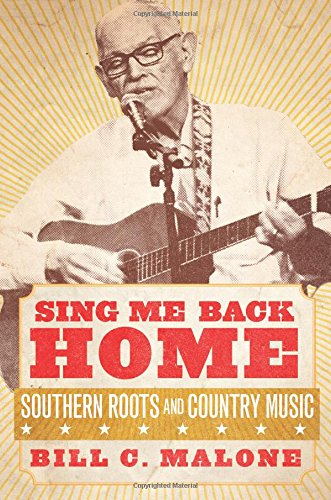 Sing Me Back Home: Southern Roots and Country Music (American Popular Music (American Music Series)