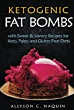 Fat Bombs: With Sweet & Savory Recipes for Keto, Paleo and Gluten Free Diets (Ketogenic)