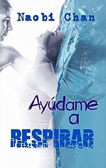 Ayúdame a respirar: Respirar parte 2 (Spanish Edition) by [Chan, Naobi]