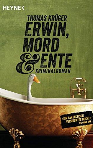 Erwin, Mord & Ente: Kriminalroman - (Erwin Düsedieker, Band 1)