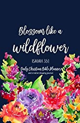 Blossom Like a Wildflower: Daily Christian Bible Weekly Monthly Planner Creative Drawing Journal Organizer Scheduler Diary With Inspirational Bible ... Watercolor Floral Cover With Lettering