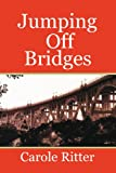 Jumping off Bridges, Carole Ritter, 1425718183