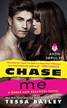 Chase Me: A Broke and Beautiful Novel by [Bailey, Tessa]