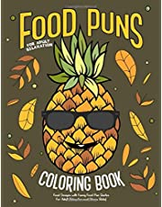 Food Puns Coloring Book: Food Designs with Funny Food Pun Quotes for Adult Relaxation and Stress Relief: Fun Hilarious Puns about Food Coloring Gag Gift Book for Food Lovers