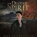 Death of the Spirit: Crossing Death, Book 2 | Rick Chiantaretto