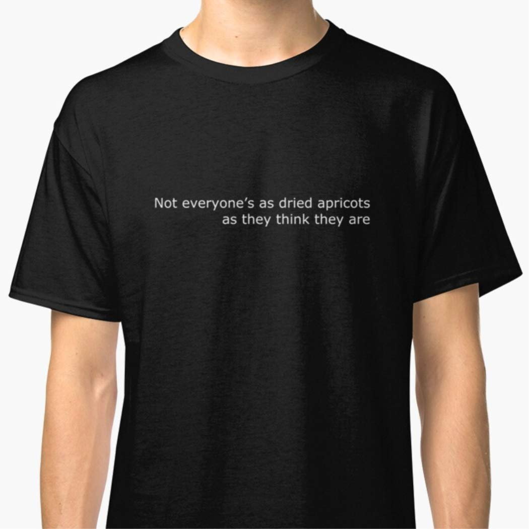 Unisex T-Shirt Not Everyone Is Dried Apricots As They Think They Are FreeTheHappy Com Shirts For Men Women Fathers Day T Shirts