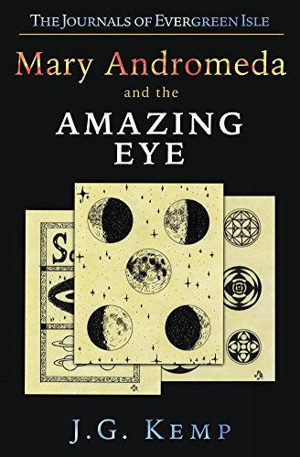 Mary Andromeda and the Amazing Eye: (Science Education Fiction for Middle Grade Readers Ages 8 and Up) (The Journals of Evergreen Isle Book 1)