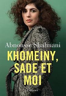 Khomeiny, Sade et moi, Shalmani, Abnousse