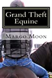 Grand Theft Equine, Margo Moon, 1482584204