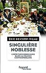 Singulière noblesse: L'héritage nobiliaire dans la culture française contemporaine par Mension-Rigau