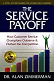 The Service Payoff: How Customer Service Champions Outserve and Outlast the Competition