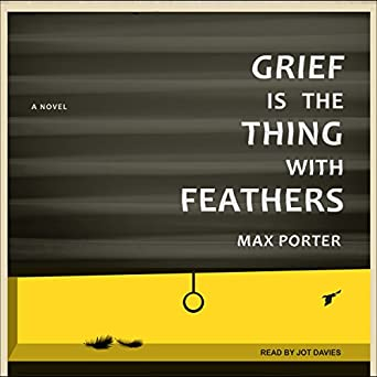 Grief Is the Thing with Feathers: A Novel - Audiobook