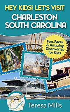 Hey Kids! Let's Visit Charleston South Carolina: Fun Facts and Amazing Discoveries for Kids (Hey Kids! Let's Visit Travel Books #8)