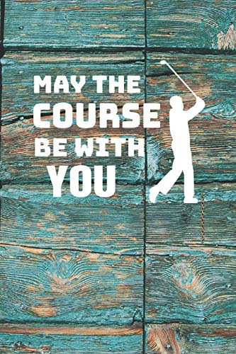 May The Course Be With You: Funny Golfing Planner / Organizer / Lined Notebook (6